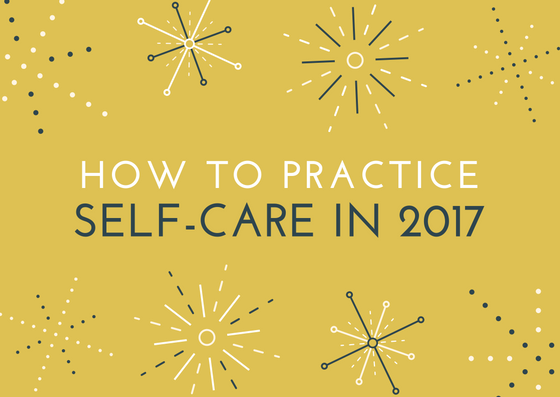 how-to-practice-self-care-in-2017